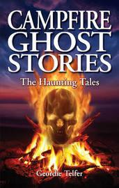 Campfire Ghost Stories by Geordie Telfer