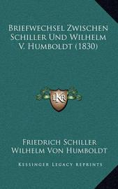 Briefwechsel Zwischen Schiller Und Wilhelm V. Humboldt (1830) by Friedrich Schiller image
