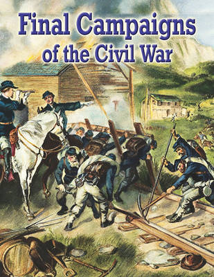 Final Campaigns Understanding The Civil War by Reagan Miller