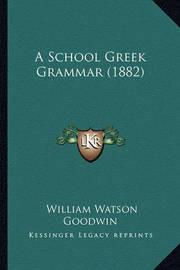 A School Greek Grammar (1882) by LL D