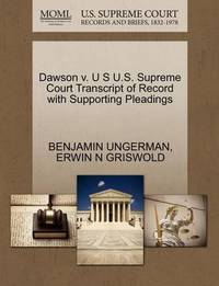 Dawson V. U S U.S. Supreme Court Transcript of Record with Supporting Pleadings by Benjamin Ungerman