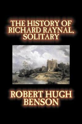 The History of Richard Raynal, Solitary by Robert , Hugh Benson