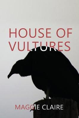 House of Vultures by Maggie Claire