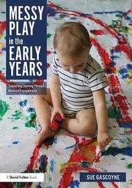 Messy Play in the Early Years by Sue Gascoyne
