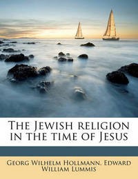 The Jewish Religion in the Time of Jesus by Georg Wilhelm Hollmann