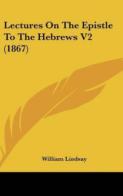 Lectures On The Epistle To The Hebrews V2 (1867) by William Lindsay image