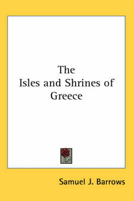 The Isles and Shrines of Greece by Samuel J. Barrows
