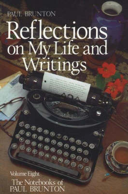 Reflections on My Life & Writings by Paul Brunton