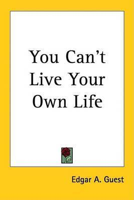 You Can't Live Your Own Life by Edgar A Guest