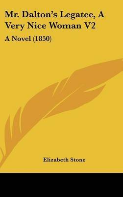 Mr. Dalton's Legatee, A Very Nice Woman V2: A Novel (1850) by Elizabeth Stone