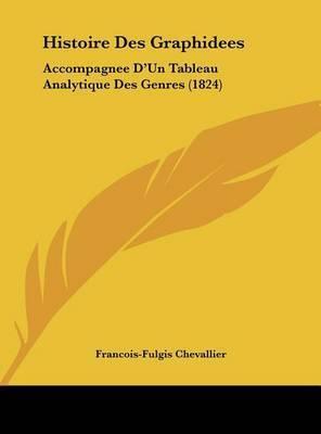 Histoire Des Graphidees: Accompagnee D'Un Tableau Analytique Des Genres (1824) by Francois-Fulgis Chevallier