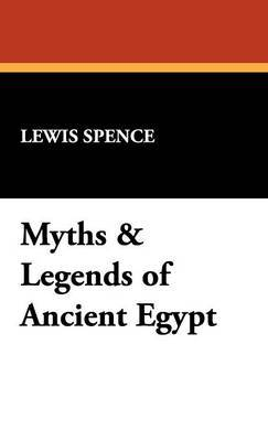 Myths & Legends of Ancient Egypt by Lewis Spence