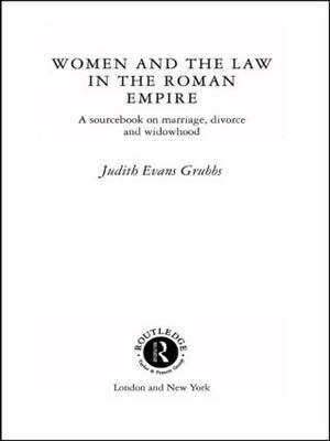 Women and the Law in the Roman Empire by Judith Evans Grubbs