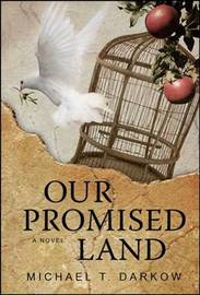 Our Promised Land by Michael T Darkow