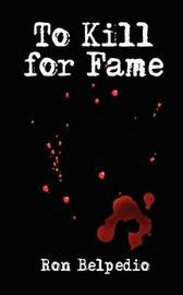 To Kill for Fame by Ron Belpedio