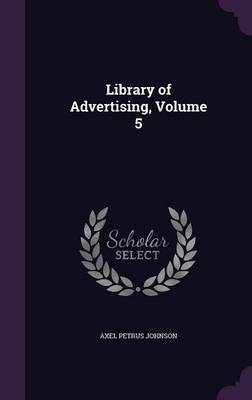Library of Advertising, Volume 5 by Axel Petrus Johnson image