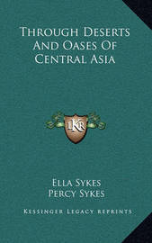 Through Deserts and Oases of Central Asia by Ella Sykes