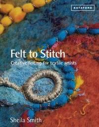 Felt to Stitch by Sheila Smith