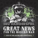 Great News For the Modern Man - Live At the Auckland Town Hall (CD/DVD) by Eru Dangerspiel