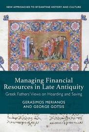 Managing Financial Resources in Late Antiquity by Gerasimos Merianos
