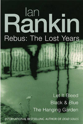 Ian Rankin: Three Great Novels: The Lost Years by Ian Rankin
