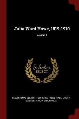 Julia Ward Howe, 1819-1910; Volume 1 by Maud Howe Elliott