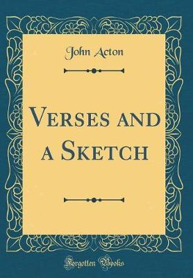 Verses and a Sketch (Classic Reprint) by John Acton