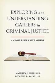 Exploring and Understanding Careers in Criminal Justice by Matthew J. Sheridan
