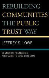 Rebuilding Communities the Public Trust Way by Jeffrey S. Lowe