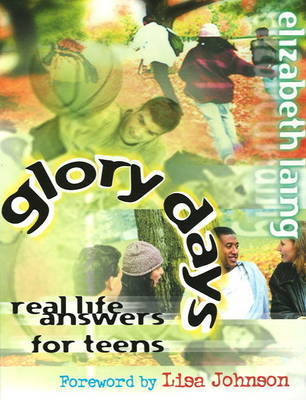 Glory Days: Real Life Answers for Teens by Elizabeth Laing Thompson image