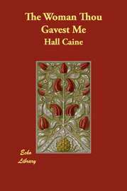 The Woman Thou Gavest Me by Hall Caine image