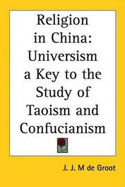 Religion in China: Universism a Key to the Study of Taoism and Confucianism by J. J. M de Groot image