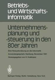 Unternehmensplanung Und -Steuerung in Den 80er Jahren: Eine Herausforderung an Die Informatik. Anwendergesprach, Hamburg, 24.-25. November 1981