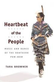 Heartbeat of the People: Music and Dance of the Northern Pow-wow by Tara Browner image