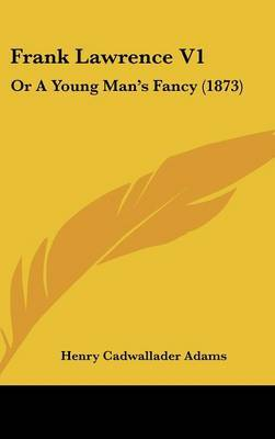Frank Lawrence V1: Or a Young Man's Fancy (1873) by Henry Cadwallader Adams image