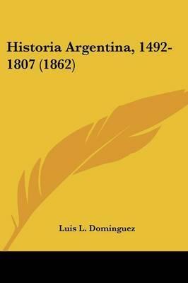 Historia Argentina, 1492-1807 (1862) by Luis L Dominguez image