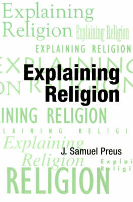 Explaining Religion by J.Samuel Preus