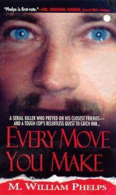Every Move You Make by M William Phelps