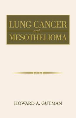 Lung Cancer and Mesothelioma by Howard A. Gutman