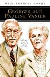 Georges and Pauline Vanier: Mercy Within Mercy by Mary Frances Coady