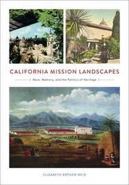 California Mission Landscapes by Elizabeth Kryder-Reid
