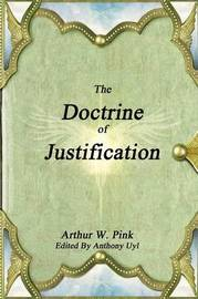 The Doctrine of Justification by Arthur W Pink