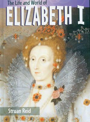 The Life And World Of Elizabeth I Hardback by Struan Reid