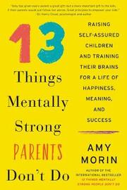 13 Things Mentally Strong Parents Don't Do by Amy Morin image