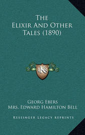 The Elixir and Other Tales (1890) by Georg Ebers