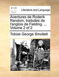 Aventures de Roderik Random, Traduites de L'Anglois de Fielding. ... Volume 2 of 2 by Tobias George Smollett