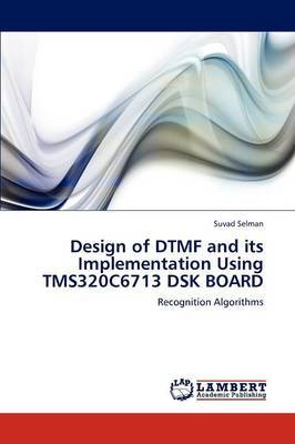 Design of Dtmf and Its Implementation Using Tms320c6713 Dsk Board by Suvad Selman