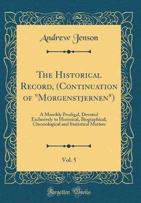 "The Historical Record, (Continuation of ""morgenstjernen""), Vol. 5 by Andrew Jenson image"
