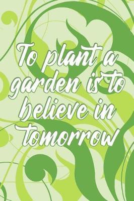 To plant a garden is to believe in tomorrow by Charlie Brown Publishing