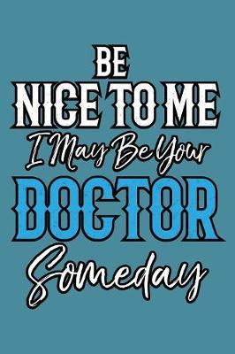 Be Nice To Me I May Be Your Doctor Someday by Books by 3am Shopper